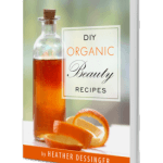 DIY Organic Beauty Recipes by Heather Dessinger