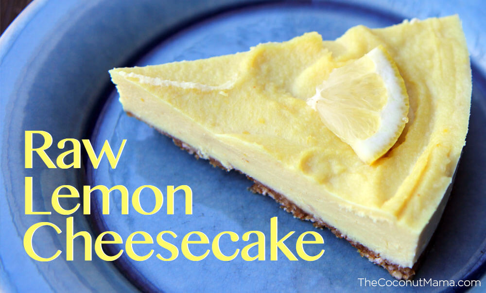 Raw Lemon Cheesecake (Guest Post from Mama Natural) – The Coconut ...