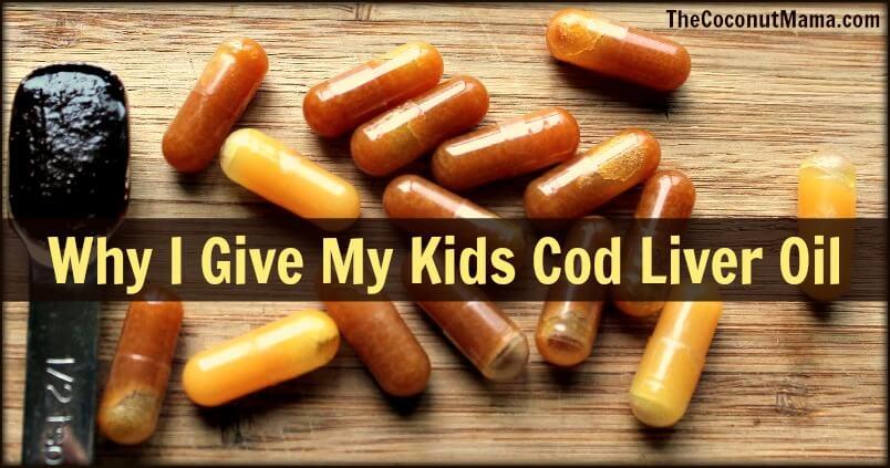 Why I Give My Kids Cod Liver Oil