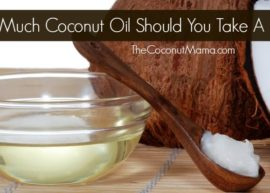 How Much Coconut Oil Should You Take A Day? from The Coconut Mama