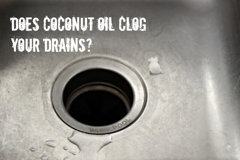 Does Coconut Oil Clog Your Drains? - The Coconut Mama